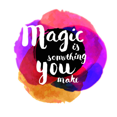 Magic is something you make. Inspirational quote. Hand lettered greeting card. Modern calligraphy, bright watercolor circles. Vector illustration Stock Illustratie