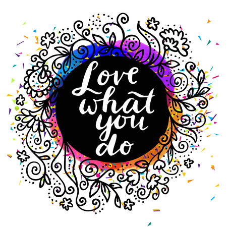 Love What You Do. Inspirational quote. Motivation sticker. Hand lettered greeting card. Modern calligraphy, watercolor, hand drawn floral frame. Vector illustration Illustration