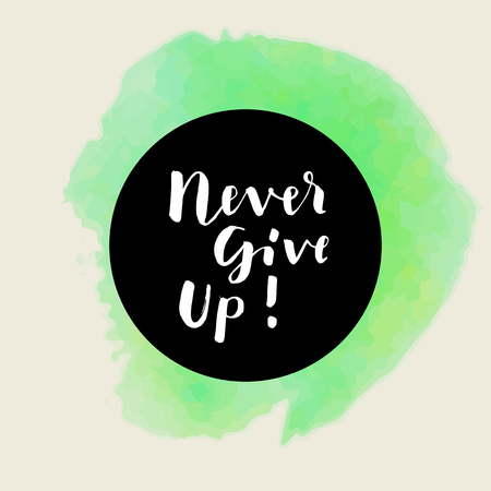 hand lettered: Never Give Up! Inspirational quote. Motivation sticker. Hand lettered greeting card. Modern calligraphy, watercolor. Vector illustration Illustration