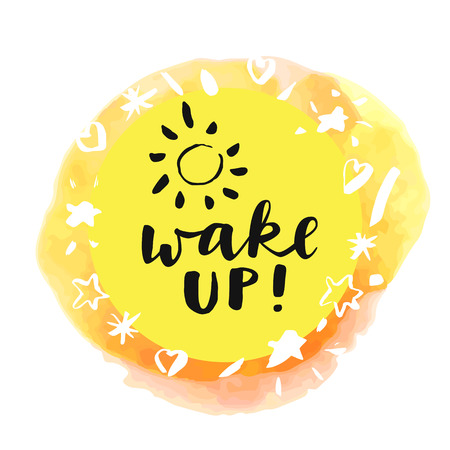 Wake Up! Inspirational quote. Motivation sticker. Hand lettered greeting card. Modern calligraphy, watercolor. Vector illustration Illustration