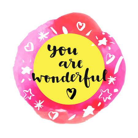 wonderful: You Are Wonderful! Inspirational quote. Motivation sticker. Hand lettered greeting card. Modern calligraphy, watercolor. Vector illustration