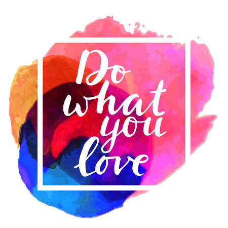 Do What You Love. Inspirational quote. Motivation sticker. Hand lettered greeting card. Modern calligraphy, watercolor, white frame. Vector illustration