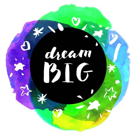 saying: Dream Big! Inspirational quote. Motivation sticker. Hand lettered greeting card. Modern calligraphy, watercolor. Vector illustration