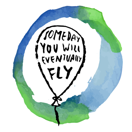eventually: Some day you will eventually fly. Inspirational quote. Hand lettered greeting card. Modern calligraphy, watercolor circle. Vector illustration