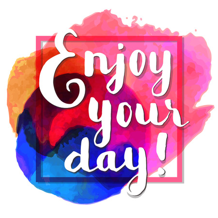 Enjoy your day! Inspirational quote. Hand lettered greeting card. Modern calligraphy, watercolor, frame. Vector illustration 向量圖像