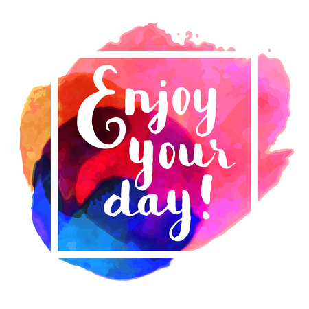 Enjoy your day! Inspirational quote. Hand lettered greeting card. Modern calligraphy, watercolor, frame. Vector illustration Illustration
