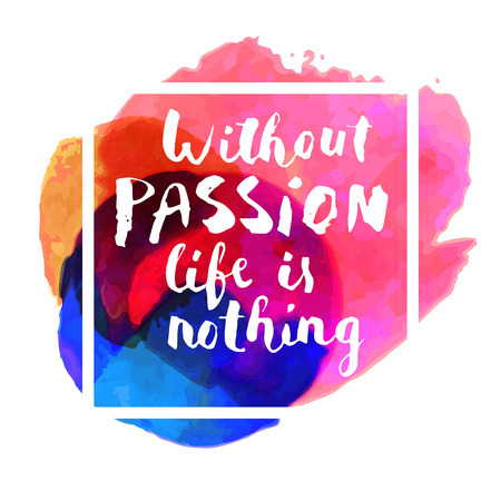 Without passion life is nothing. Hand-drawn card on colorful watercolor background with a square frame. Modern calligraphy. Hand lettered calligraphic greeting card. Vector illustration