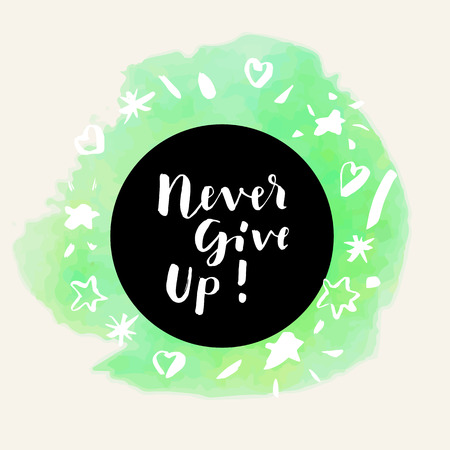 Never Give Up! Inspirational quote. Motivation sticker. Hand lettered greeting card. Modern calligraphy, watercolor. Vector illustration Illustration
