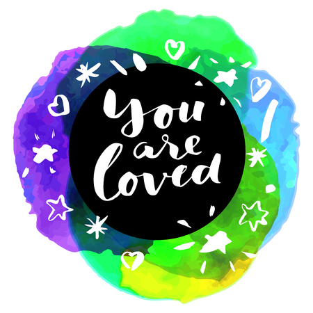 You Are Loved! Inspirational quote. Motivation sticker. Hand lettered greeting card. Modern calligraphy, watercolor. Vector illustration