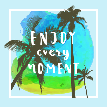 Enjoy Every Moment. Handwritten inspirational quote. Greeting card with palm trees, square frame and watercolor circle. Vector illustration, good for T-shirt design