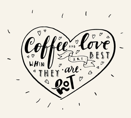 Coffee And Love Are Best When They Are Hot. Hand written quote in a heart shaped frame. Coffee shop Valentine's Day poster. Vector illustration Stok Fotoğraf - 93128771