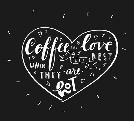 Coffee And Love Are Best When They Are Hot. Hand written quote in a heart shaped frame. Coffee shop Valentine's Day poster. Vector illustration Stok Fotoğraf - 93128850