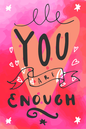 You Are Enough. Hand written quote. Hipster Valentines Day hand lettering poster with a ribbon and heart in retro style on pink watercolor background.