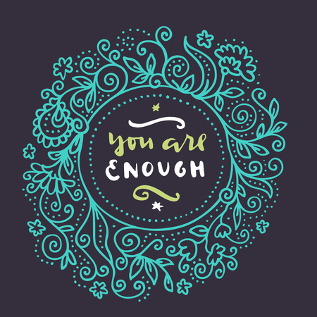 You Are Enough. Hand written quote. Hipster Valentine's Day hand lettering poster with a hand drawn floral wreath in retro style. Vector illustration Imagens - 94363241
