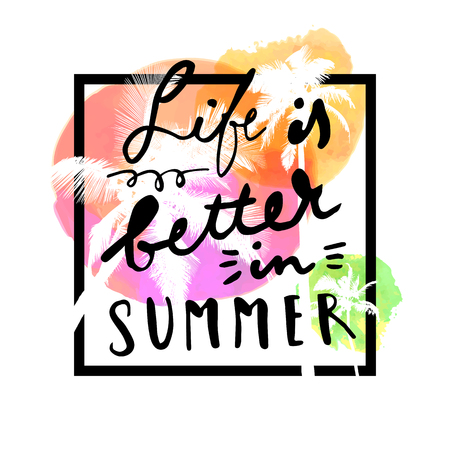 Life Is Better In Summer. Modern calligraphic T-shirt design with flat palm trees on bright colorful watercolor background. Vivid cheerful optimistic vector summer flyer, poster, fabric print design