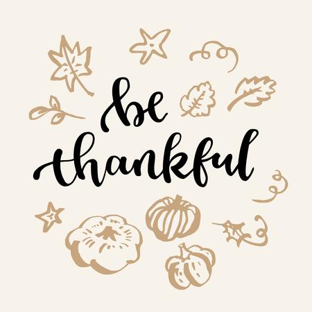 Sei dankbar. Thanksgiving-Zitat. Fallen Sie moderne kalligraphische handgezeichnete Grußkarte. Vektor-Illustration