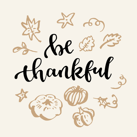 Be thankful. Thanksgiving quote. Fall modern calligraphic hand drawn greeting card. Vector illustration