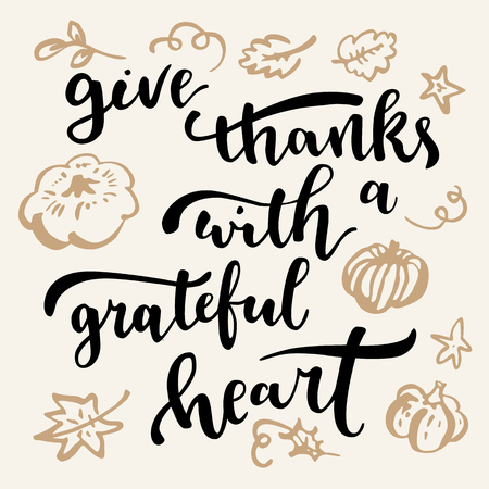 Give thanks with a grateful heart. Thanksgiving quote. Fall modern calligraphic hand drawn greeting card. Vector illustration