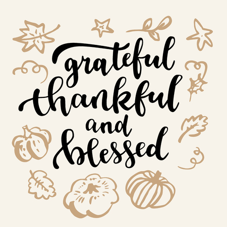 Grateful, thankful and blessed. Thanksgiving quote. Fall modern calligraphic hand drawn greeting card. Vector illustration