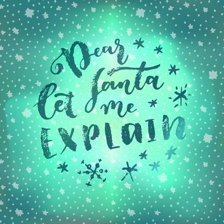 Dear Santa Let Me Explain. Christmas quote joke calligraphic greeting card. Hand lettering, modern calligraphy on winter sky background with stars. Merry Christmas design. Vecto Illustration