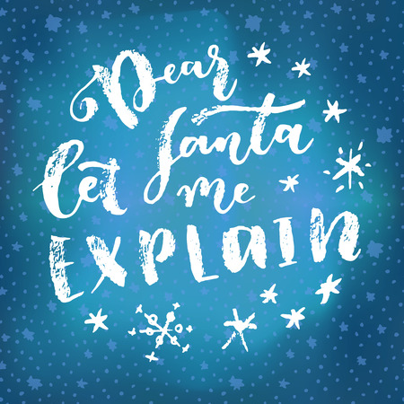 Dear Santa Let Me Explain. Merry Christmas quote joke calligraphic greeting card. Hand lettering, modern calligraphy on blue winter sky background with stars. Vector illustration