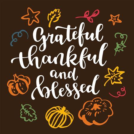 Grateful, thankful and blessed. Thanksgiving quote. Fall modern calligraphic hand drawn greeting card with pumpkin and leaves. Autumn colored artwork, print, artistic vector illustration