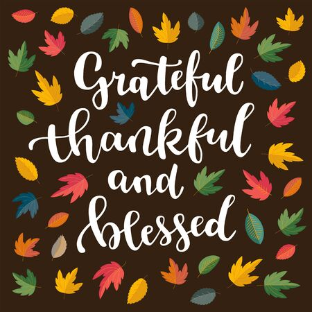 Grateful, thankful and blessed. Thanksgiving quote. Fall modern calligraphic hand drawn greeting card with scatterev colorful flat autumn falling leaves. Autumn colored artwork, print in vector