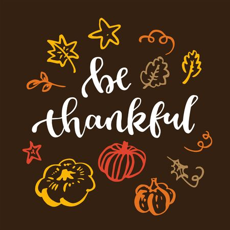 Be thankful. Thanksgiving quote. Fall modern calligraphic hand drawn greeting card with pumpkin and leaves. Autumn colored artwork, print, artistic vector illustration Ilustrace