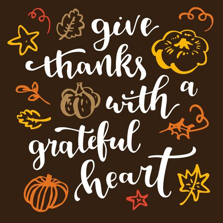 Give thanks with a grateful heart. Thanksgiving quote. Fall modern calligraphic hand drawn greeting card with pumpkin and leaves. Autumn colored artwork, print, artistic vector illustration