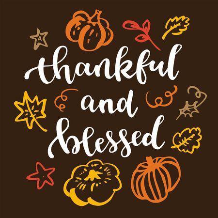 Thankful and blessed. Thanksgiving quote. Fall modern calligraphic hand drawn greeting card with pumpkin and leaves. Autumn colored artwork, print, artistic vector illustration