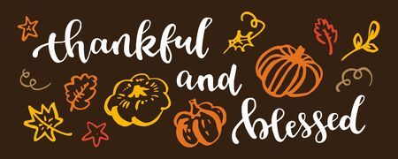 Thankful and blessed. Thanksgiving quote. Horizontal Fall modern calligraphic hand drawn greeting card with pumpkin and leaves. Autumn colored artwork, print, artistic vector illustration