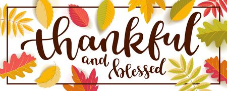 Thankful and blessed Thanksgiving quote horizontal banner.  Bright warm colors design with a frame. Flat colorful realistic autumn leaves with shadows isolated on white background. Vector illustration Ilustração
