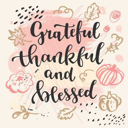 Grateful, thankful and blessed. Thanksgiving quote. Fall modern calligraphic hand drawn artistic greeting card. Autumn artwork, print in vector Stock Illustratie