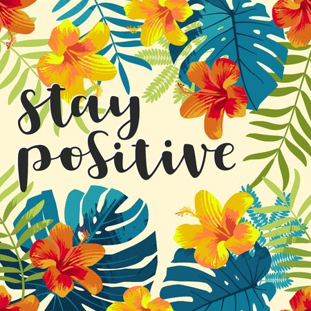 Stay Positive motivation quote hand lettering greeting card. Tropical Summer jungle background. Monstera leaves, hibiscus flowers. Inspirational retro muted colors. Hawaiian beach party backdrop. Eps10 vector illustration