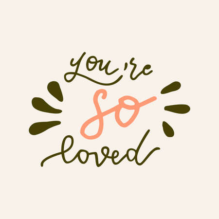 You Are So Loved. Hand drawn Valentines Day quote card. Boho style love logo, badge, postcard, photo overlay, greeting card, T-shirt print in retro style. Vintage calligraphic illustration
