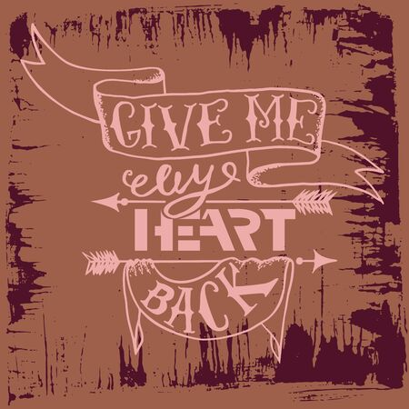 dreamer: Inspiration motivation typography poster with lettering quote. Give me my heart back. T-shirt print, home decoration art Illustration