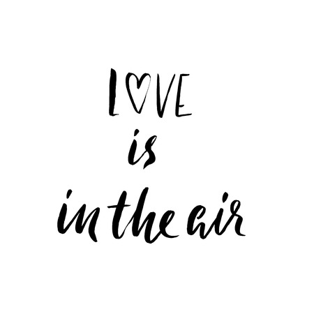 Hand lettered inspirational quote. Love is in the air. Hand brushed ink lettering. Modern brush calligraphy. Vector illustration