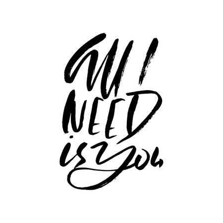 Calligraphic All I Need is You inscription. Monochrome handwritten vector illustration. Illustration