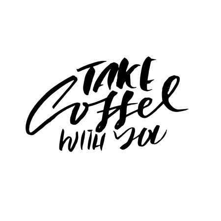 Take coffee with you lettering. Coffee quotes. Hand written design. Take away cafe poster, print, template. Vector illustration