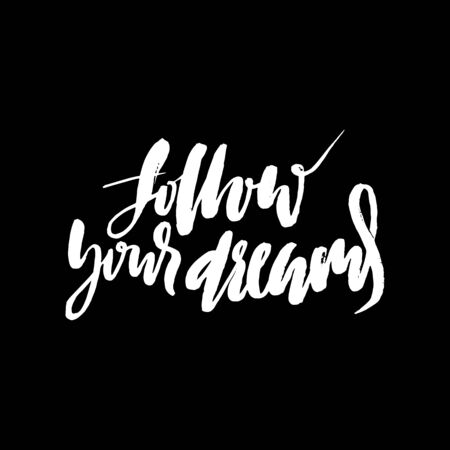 Follow your dreams. Hand drawn lettering. Vector typography design isolated on white background. Handwritten inscription.