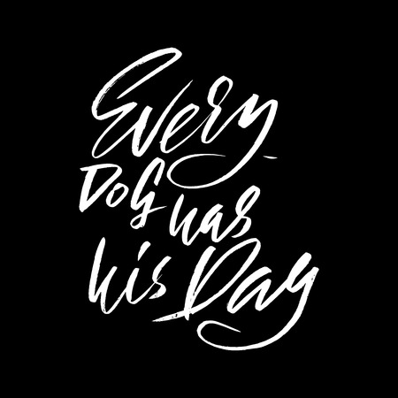 every day: Every dog has his day. Hand drawn lettering proverb. Vector typography design. Handwritten inscription.