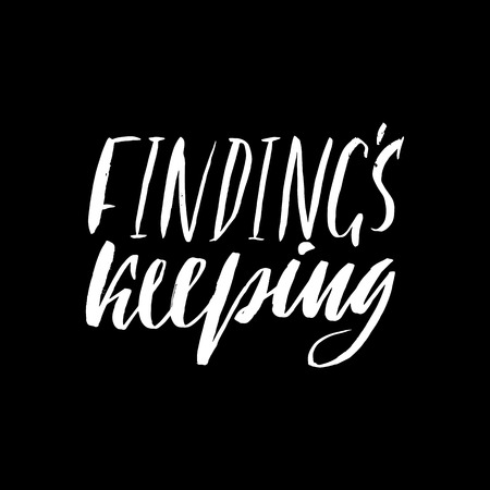 findings: Findings keeping. Hand drawn lettering proverb. Vector typography design. Handwritten inscription.