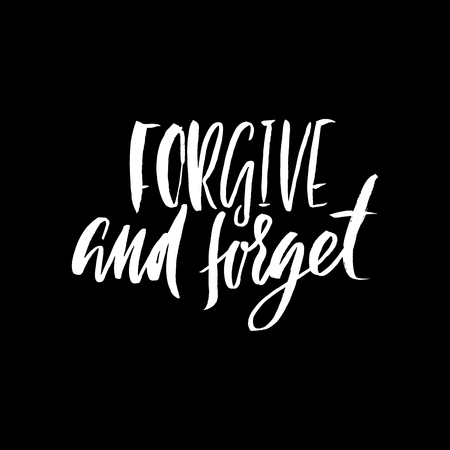 Forgive and forget. Hand drawn lettering proverb. Vector typography design. Handwritten inscription.