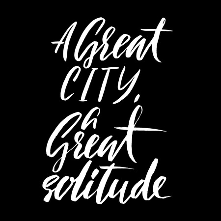 A great city a great solitude. Hand drawn lettering proverb. Vector typography design. Handwritten inscription.