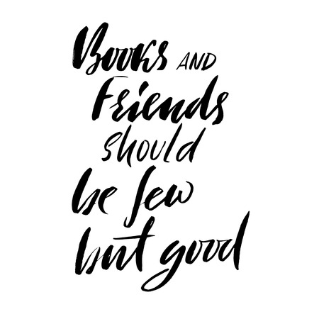 Books and friends should be few but good. Hand drawn lettering proverb. Vector typography design. Handwritten inscription. Illustration