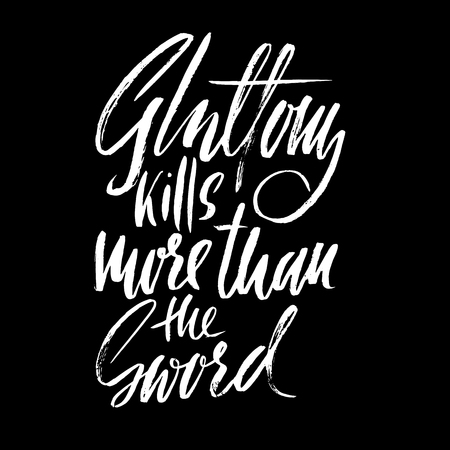Gluttony kills more than the sword. Hand drawn lettering proverb. Vector typography design. Handwritten inscription.