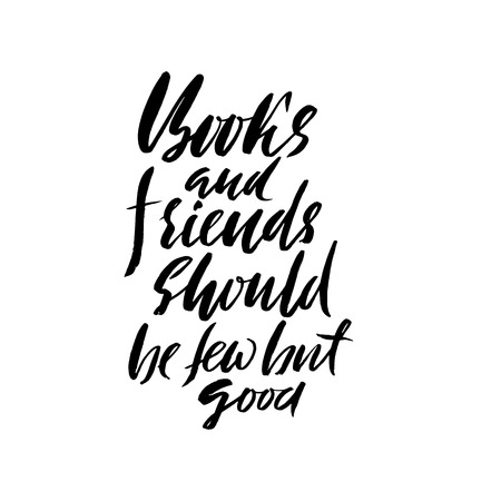 good friends: Books and friends should be few but good. Hand drawn lettering proverb. Vector typography design. Handwritten inscription