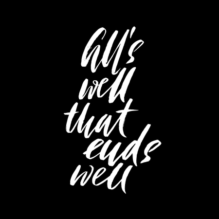 ink well: Alls well that ends well. Hand drawn lettering proverb. Vector typography design. Handwritten inscription