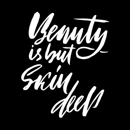 Beauty is but skin deep. Hand drawn lettering proverb. Vector typography design. Handwritten inscription