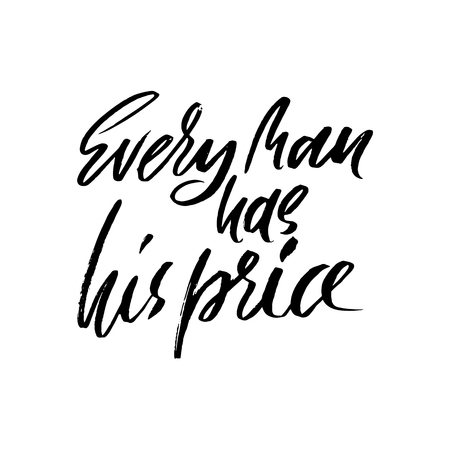 Every man has his price. Hand drawn lettering proverb. Vector typography design. Handwritten inscription Illustration
